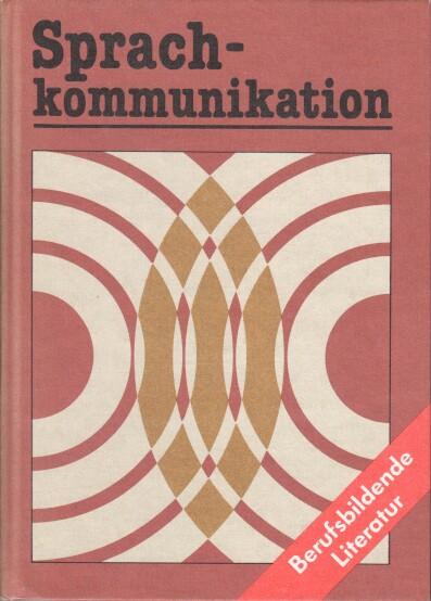 Sprachkommunikation : Lehrbuch für d. Unterricht in sprech- u. schreibintensiven Facharbeiterberufen Berufsbildende Literatur 17., durchges. Aufl.