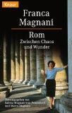 Rom : zwischen Chaos und Wunder. Franca Magnani. Hrsg. von Sabina- von Magnani-Petersdorff und Marco Magnani, Knaur ; 61236 Vollst. Taschenbuchausg.