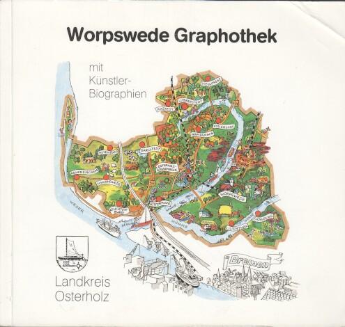 Worpswede-Graphothek des Landkreises Osterholz : Verz. d. Bestandes 1984 mit Künstler-Biographien. [Hrsg.: Landkreis Osterholz. Text: G. Wulff]