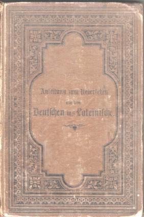 Berger, Prof. Dr. E.: Anleitung zum Übersetzen aus dem Deutschen in Lateinische. Zweite Abteilung. Übungsbuch für Quarta und Tertia. 5. vollst. umgearbeitete Aufl.