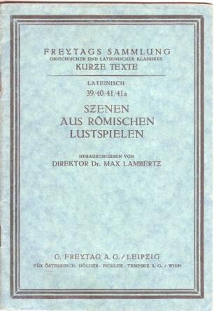 Lambertz, Dr. Max (Hrsg.): Szenen aus römischen Lustspielen. (Lateinisch 39/40/41/41a) Freytags Sammlung Griechischer und Lateinischer Klassiker. Kurze Texte.