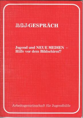 Jugend und neue Medien - Hilfe vor dem Bildschirm!? : Dokumentation d. AGJ-Gespräches vom 6. 7.Dezember 1983 im Wissenschaftszentrum Bonn / Arbeitsgemeinschaft für Jugendhilfe (Hrsg.)
