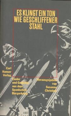 Christink, Susanne [Hrsg.]: Es klingt ein Ton wie geschliffener Stahl ... : Lieder u. Gedichte aus d. Span. Bürgerkrieg 1936 - 1939. hrsg. von Susanne Christink