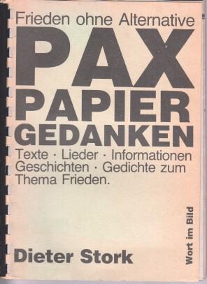 Stork, Dieter: Pax - Papier - Gedanken : Frieden ohne Alternative ; Texte, Lieder, Informationen, Geschichten, Gedichte zum Thema Frieden. 1. Aufl.