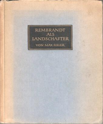 Rembrandt als Landschafter. Von, Kunsthistorisches Institut <Wien, Universität>: Arbeiten des 1. Kunsthistorischen Instituts der Universität Wien (Lehrkanzel Strzygowski) ; Bd. 13