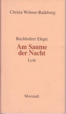 Wehner-Radeburg, Christa: Am Saume der Nacht: Lyrik. Buchholzer Elegie