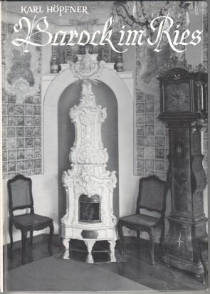 Barock im Ries : Eine kunstgeschichtliche Abhandlung. Mit 46 Bildern u. erl. Text, e. Einf. von Norbert Lieb u.e. Übersichtskarte, Rieser Schriften ; Nr. 6