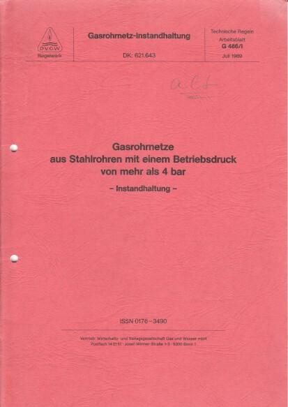 Gasrohrnetz-Instandhaltung : Gasrohrnetze aus Stahlrohren mit einem Betriebsdruck von mehr als 4 bar - Instandhaltung - Technische Regeln Arbeitsblatt 466,1. [4. Aufl.]