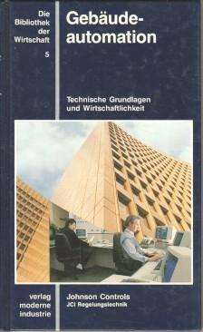 Gebäudeautomation: Technische Grundlagen und Wirtschaftlichkeit: Anforderungen und Aufgaben der Gebäudeautomation, Gebäudeleitsysteme, Intelligente Gebäude, Kommunikation und Integrationen Bibliothek der Wirtschaft 5.