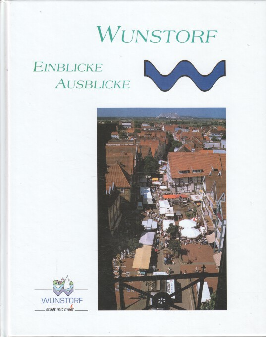 Wunstorf : Einblicke - Ausblicke. [Wunstorf] 1. Aufl.