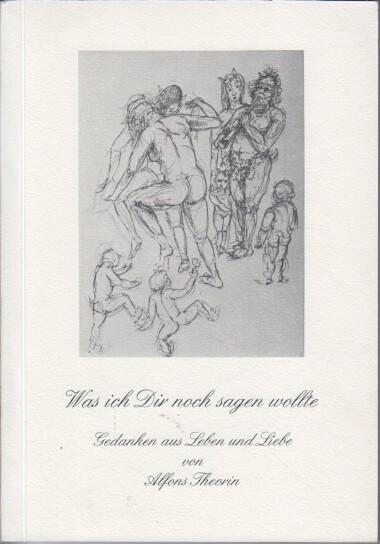Theorin, Alfons und Malte-Hubertus (Hrsg.) Ewert: Was ich Dir noch sagen wollte : Gedanken aus Leben und Liebe.