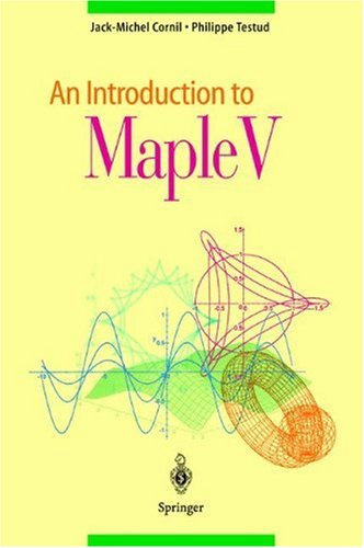 An introduction to Maple V. Jack-Michel Cornil ; Philippe Testud. [Transl.: Thierry van Effelterre]