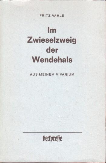 Vahle, Fritz: Im Zwieselzweig der Wendehals : Aus meinem Vivarium Nummeriert und signiert: 156 von 250 Exemplaren.