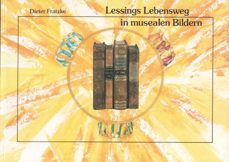 Lessings Lebensweg in musealen Bildern. Lessing-Museum Kamenz. Dieter Fratzke. [Hrsg. von Wolfgang Albrecht], [Erbepflege in Kamenz / Sonderheft] Erbepflege in Kamenz : Sonderheft ; 5