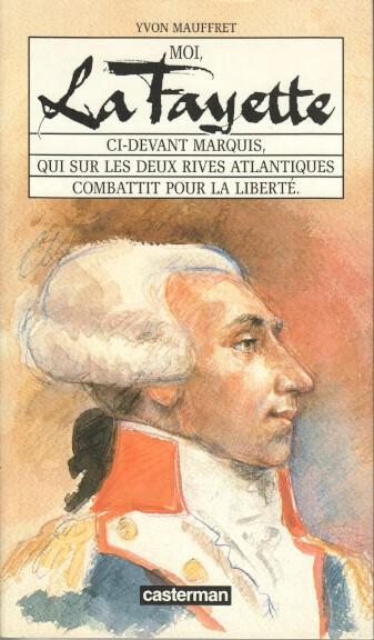 Mauffret, Yvon: Moi, La Fayette : Ci-devant marquis, qui sur les deux rives atlantiques combattit - pour la liberté