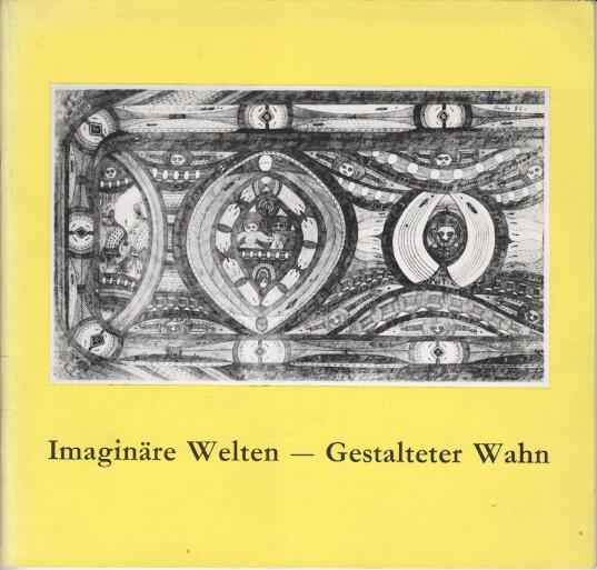 Imaginäre Welten : Gestalteter Wahn. Ausstellung d. Medizin. Hochschule Hannover von Bildnereien Schizophrener in Hannovers Kubus Schriftenreihe Heft 7