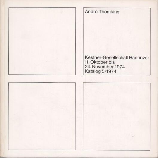 André Thomkins : 11. Okt. - 24. Nov. 1974, Kestner-Ges. Hannover. [Katalogred.: C.-A. Haenlein], Kestner-Gesellschaft: Katalog ; 1974,5