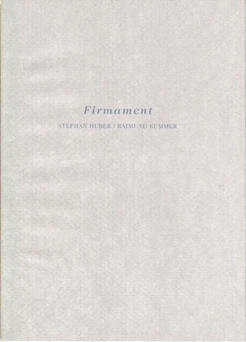 """Stephan Huber. Raimund Kummer. Firmament. (3 Bände) Kataloge zur Ausstellung """"Stephan Huber / Raimund Kummer"""" vom 27. Sept. bis zum 1. Dez. 1991"""