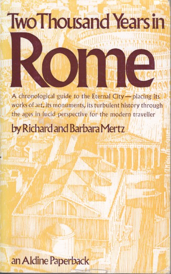 Two Thousand Years in Rome (Aldine Paperbacks) A chronological guide to the Eternal City - placing its works of art, its monuments, its turbulent history through the ages in lucid perspective for the modern traveller.