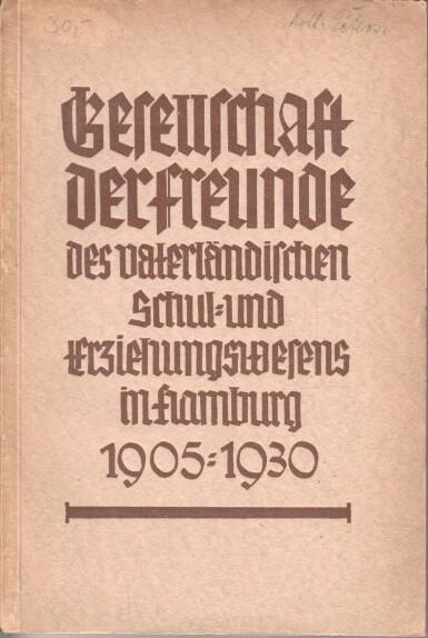 Gesellschaft der Freunde des vaterländischen Schul- und Erziehungswesens in Hamburg : 1905-1930 ; Zum Gedenktag ihres 125jähr. Bestehens am 3. Nov. 1930. Angef. v. H. Stoll, fortges. u. beendet v. H. Kurtzweil