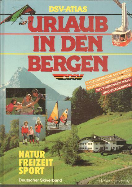 Autorengruppe: DSV-Atlas Urlaub in Den Bergen: Natur Freizeit Sport: Deutscher Skiverband.