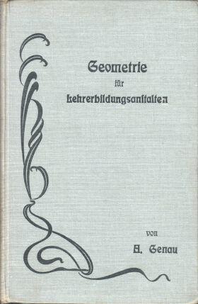 Geometrie für Lehrerbildungsanstalten. A. Genau ; J. Gründer [Mehrteiliges Werk] 16. Aufl.