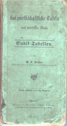 Preßler, M.R.: Holzwirthschaftliche Tafeln nach metrischem Maaß: Kubik-Tabellen.