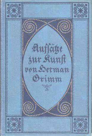 Grimm, Herman und Reinhold Steig: Aufsätze zur Kunst. Hrsg. von Reinhold Steig