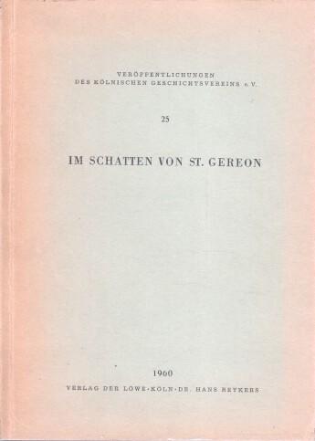 Kuphal, Dr. Erich: Veröffentlichungen des Kölnischen Geschichtsvereins. Band 25. Im Schatten von St. Gereon