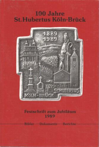 Landsberg, Willy (Red.): 100 Jahre St. Hubertus Köln-Brück : Festschrift zum Jubiläum 1989 : Bilder, Dokumente, Berichte.