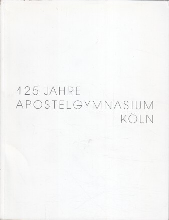 Olbertz, Hans (Hrsg.): Festschrift zum 125jährigen Bestehen des Apostelgymnasiums.