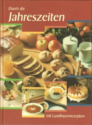 Durch die Jahreszeiten mit Landfrauenrezepten. [Hrsg.: Kreisverband der Landfrauenvereine des Kreises Stade und Kreissparkasse Stade] 1. Aufl.
