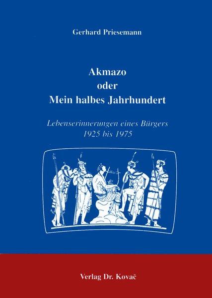 Akmazo oder mein halbes Jahrhundert : Lebenserinnerungen eines Bürgers 1925 bis 1975.
