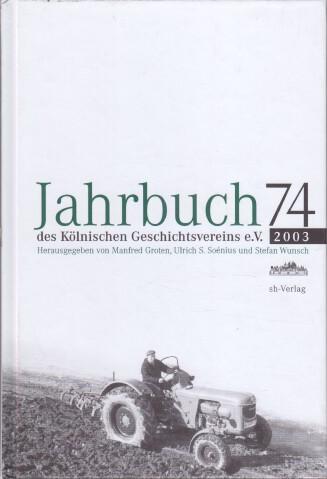 Groten, Manfred, Ulrich S. Soénius und Stefan Wunsch: Jahrbuch des Kölnischen Geschichtsvereins e. V. : Band 74.