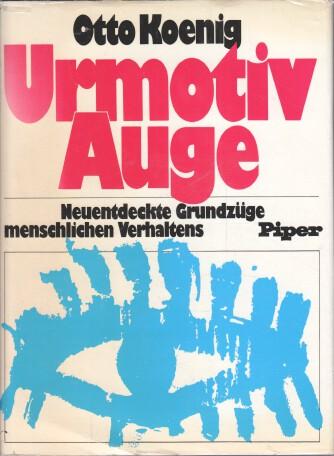 Urmotiv Auge : Neuentdeckte Grundzüge menschlichen Verhaltens. Mit 162 Zeichn. von Lilli Koenig. [Erarb. im Inst. für Vergleichende Verhaltensforschung d. Österr. Akad. d. Wiss.]