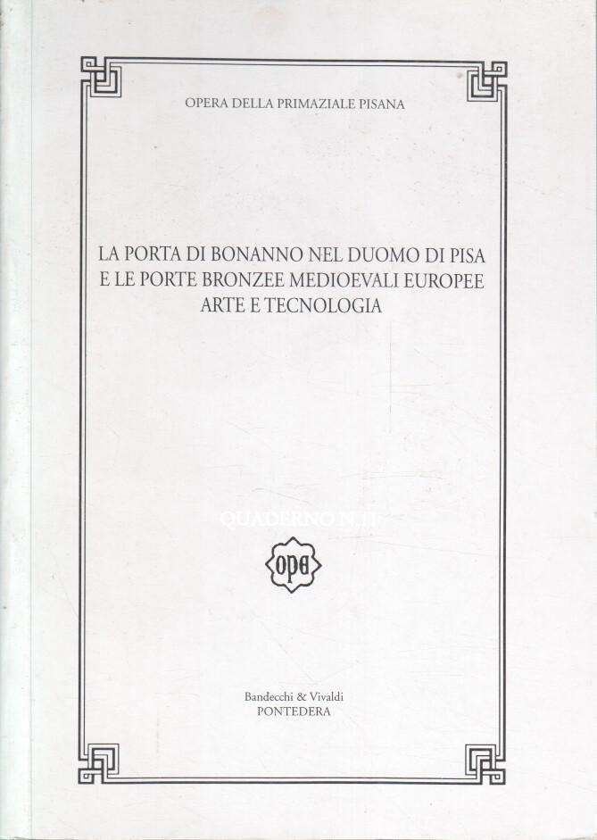 LA PORTA DI BONNANO NEL DUOMO DI PISA E LE PORTE BRONZEE MEDIOEVALI EUROPEE ARTE E TECNOLOGIA. QUADERNO N. 11. Atti del Convegno Internazionale di Studi Pisa 6-8 maggio 1993.
