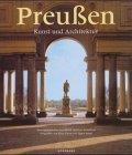 Preußen : Kunst und Architektur. hrsg. von Gert Streidt und Peter Feierabend. Fotogr. von Klaus Frahm und Hagen Immel. Mit Beitr. von Klaus Arlt ...