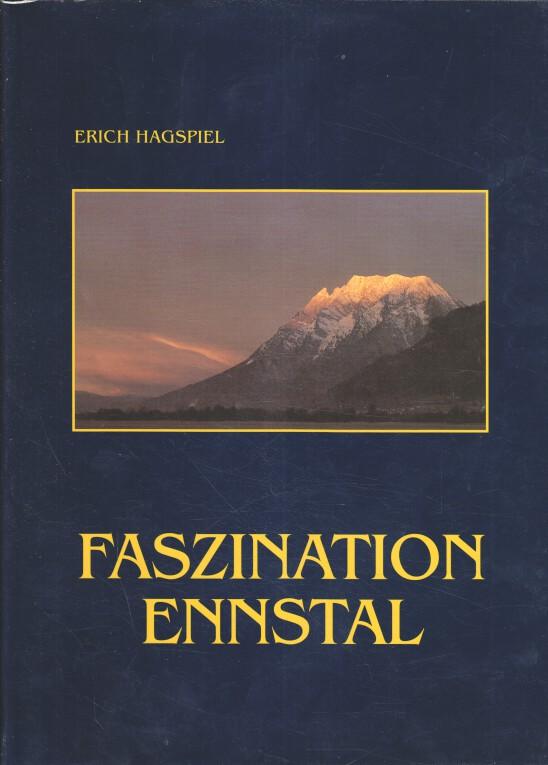 Faszination Ennstal. Ein fotografischer Streifzug durch das steirische Ennstal mit Blicken ins Ausseerland und das Paltental.