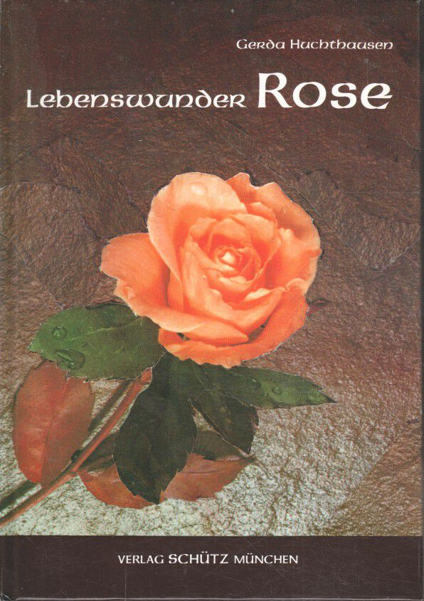 Huchthausen, Gerda: Lebenswunder Rose.