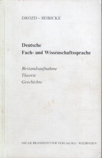 Deutsche Fach- und Wissenschaftssprache : Bestandsaufnahme, Theorie, Geschichte. L. Drozd; W. Seibicke 1. Aufl.