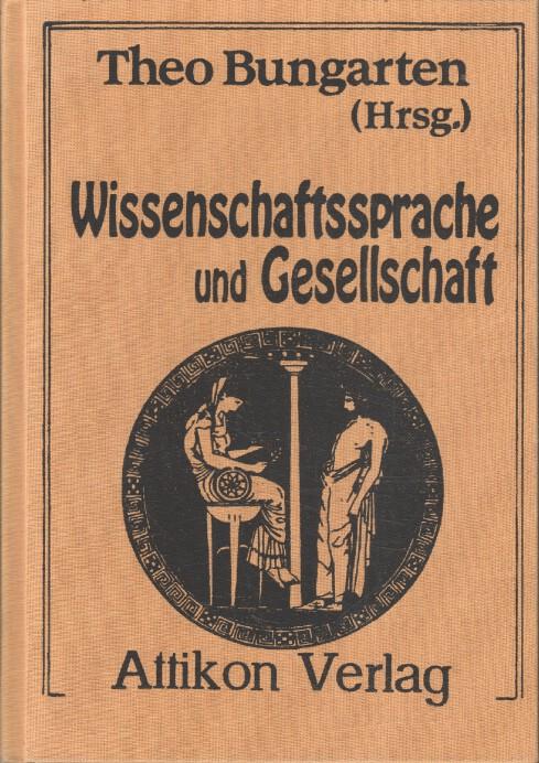 Wissenschaftssprache und Gesellschaft : Aspekte der wissenschaftlichen Kommunikation und des Wissenstransfers in der heutigen Zeit. Theo Bungarten, Hrsg. 2., unveränd. Aufl.