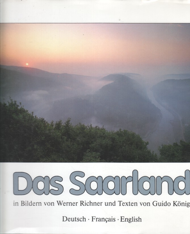 Richner, Werner (Bilder) und Guido (Texte) König: Das Saarland (Deutsch - Francais - English) 2. Aufl.
