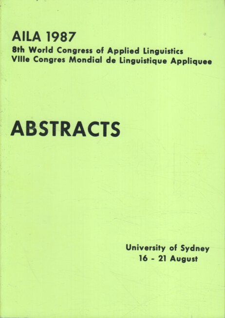 AILA Sydney 1987 : Abstracts Resumes. Papers Presented to Section Meetings and Symposia. University Sydney 16. - 21. August 1987.
