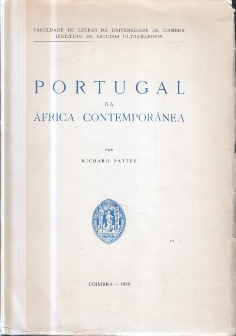 Pattee, Richard: Portugal na África Contemporanea. Faculdade de Letras da Universidade de Coimbra Instituto de Estudos Ultramarinos.