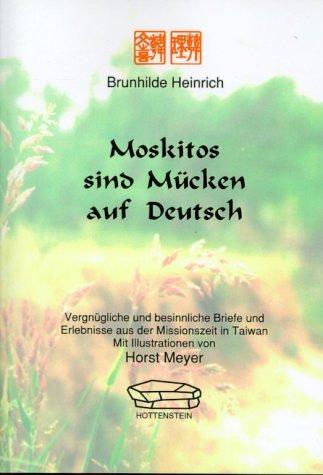 Moskitos sind Mücken auf Deutsch : vergnügliche und besinnliche Briefe und Erlebnisse aus der Missionszeit in Taiwan.