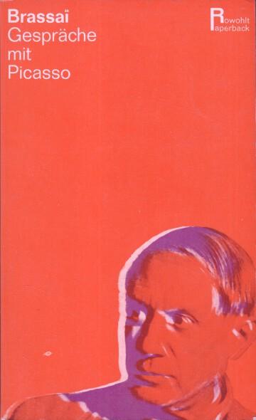 Gespräche mit Picasso. Brassaï. [Aus d. Franz. übertr. von Edmond Lutrand] [1. - 6. Tsd.]