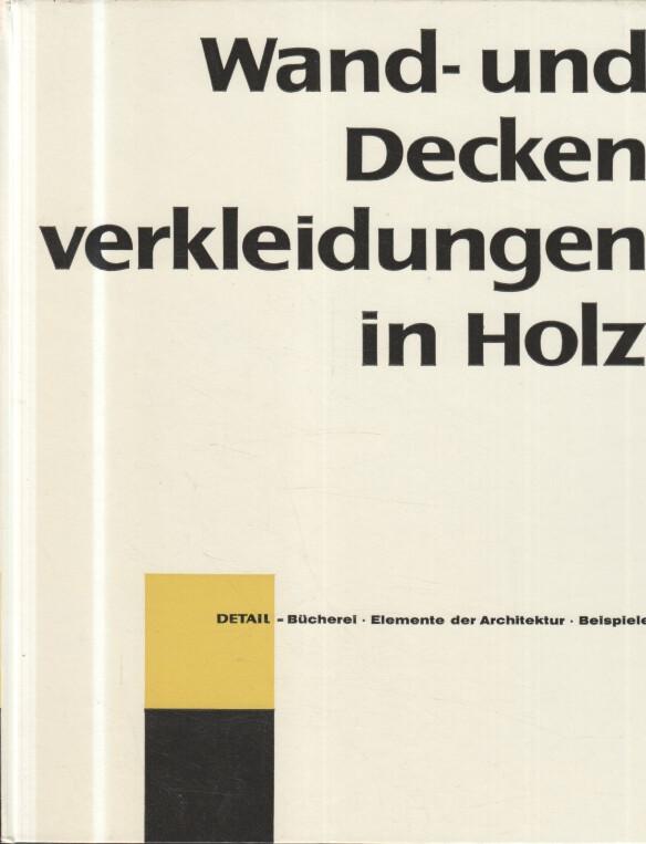 Wand- und Deckenverkleidungen in Holz. [Mitarb.: H. Wanetschek u.a. Zeichn.: H.-J. u. E. Meier-Menzel], Detailbücherei ; Buch 10