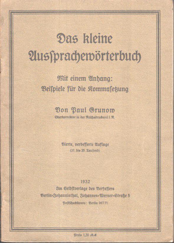 Grunow, Paul: Das kleine Aussprachenwörterbuch. Mit einem Anhang: Beispiele für die Kommasetzung. 4. verb. Aufl.