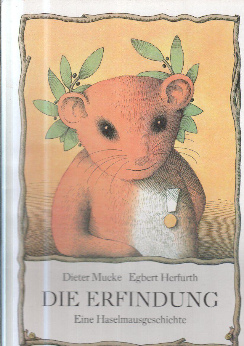 Die Erfindung : eine Haselmausgeschichte. Dieter Mucke ; Egbert Herfurth 4. Aufl.
