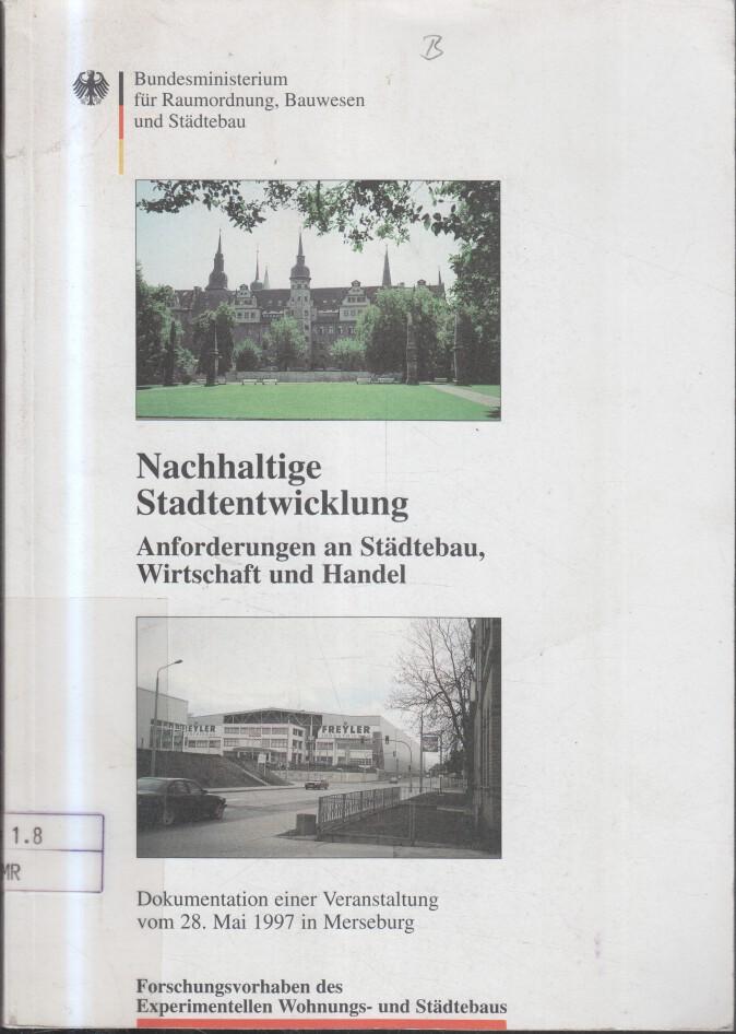 Nachhaltige Stadtentwicklung : Anforderungen an Städtebau, Wirtschaft und Handel ; Kongress in Merseburg am 27. und 28. Mai 1997 zu den Forschungsfeldern